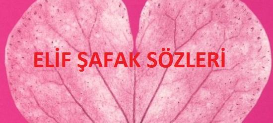 ELİF ŞAFAK SÖZLERİ